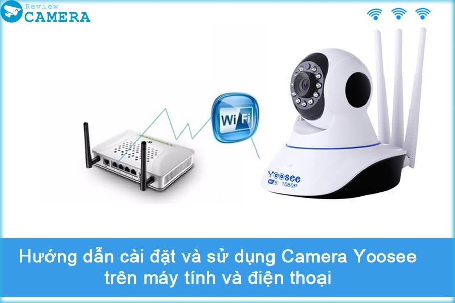 Cài đặt và sử dụng Camera Yoosee trên điện thoại và máy tính từ A-Z