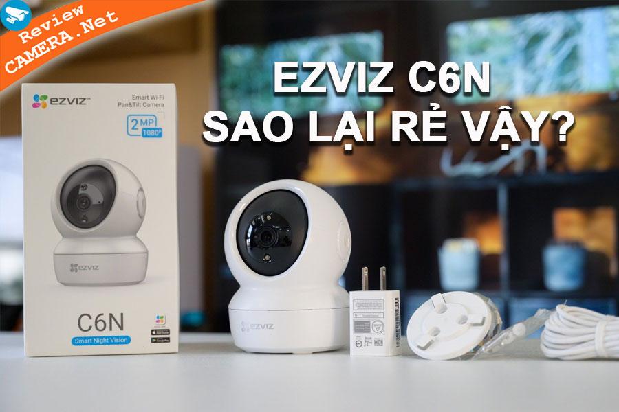 Đánh giá Camera EZVIZ C6N - Có thực sự hoàn hảo như lời đồn?