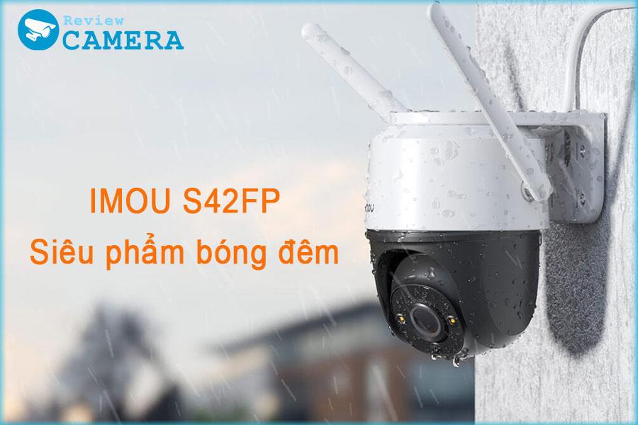 Chuyên gia Review Camera  IMOU S242FP độ phân giải 2K và báo động thông minh