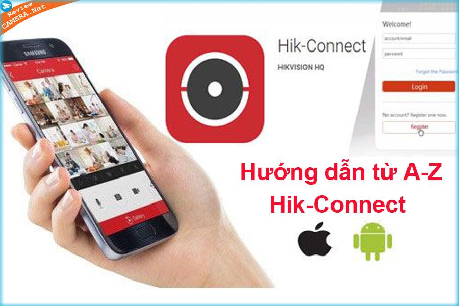 Hướng dẫn sử dụng Hik-Connect để quản lý Camera Hikvision từ A-Z trên điện thoại và máy tính
