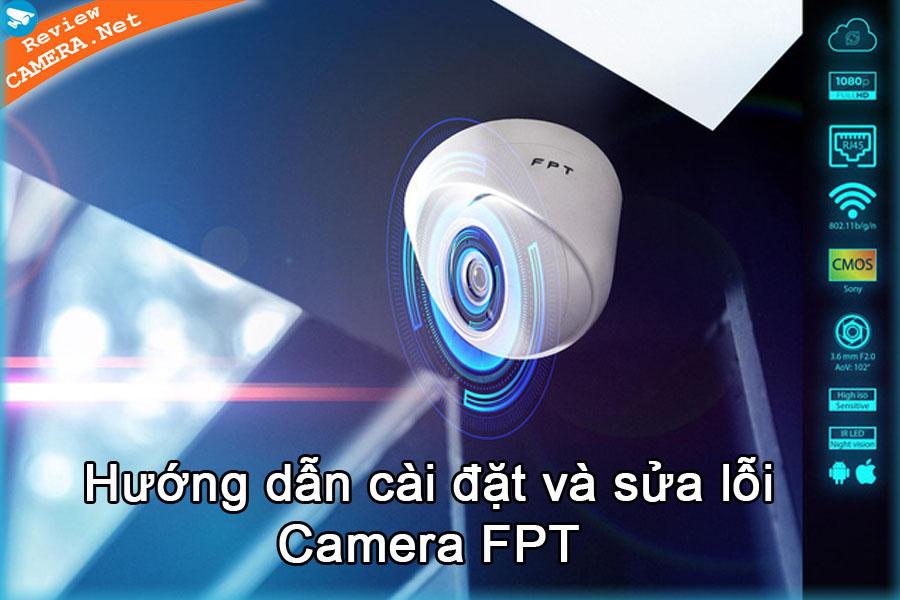 Hướng dẫn cài đặt, sử dụng camera fpt và sửa lỗi thường gặp