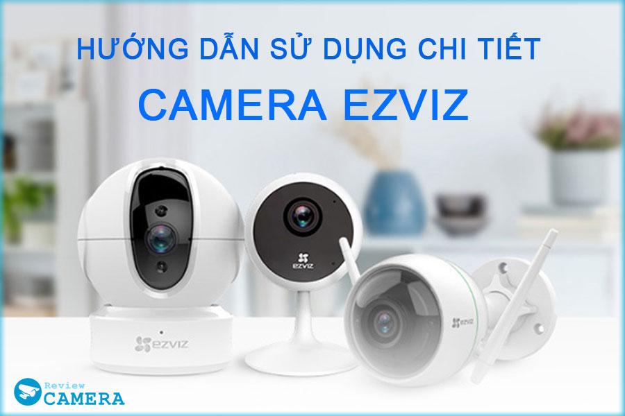 Hướng dẫn cài đặt Camera Ezviz trên điện thoại và máy tính bằng hình ảnh chi tiết