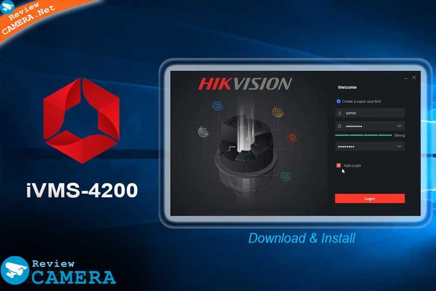 Toàn tập hướng dẫn sử dụng iVMS 4200 để quản lý camera Hikvision