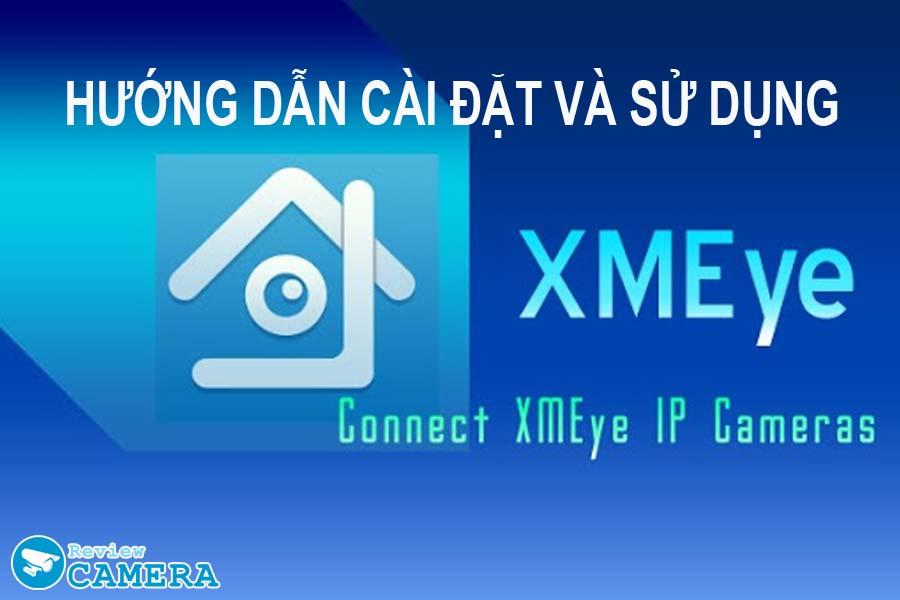 XMEYE - Hướng dẫn cài đặt và sử dụng  XMeye trên máy tính, điện thoại